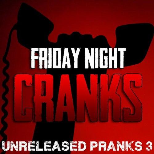 Unreleased Pranks of Friday Night Cranks #3 by Friday Night Cranks