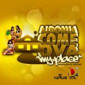 Come Ova (My Place) - Single by Aidonia