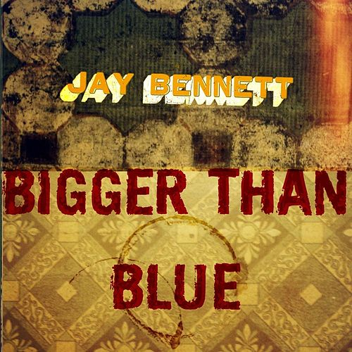 Bigger Than Blue by Jay Bennett