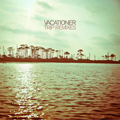 Trip Remixes EP by Vacationer