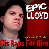 Dis Raps for Hire - EP. 8: Daniel by Epiclloyd