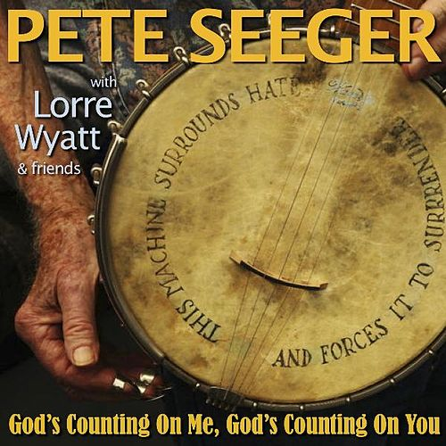 God's Counting On Me, God's Counting On You (Sloop Mix) [feat. Lorre Wyatt & Friends] by Pete Seeger
