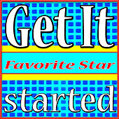 Get It Started by Favorite Star