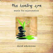 The Healing Spa - Music For Rejuvenation by David Arkenstone