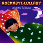 Rockabye Lullaby Bedtime Lullabies by Rockabye Lullaby