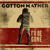 I'll Be Gone by Cotton Mather