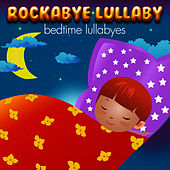 Rockabye Lullaby Bedtime Lullabyes by Rockabye Lullaby