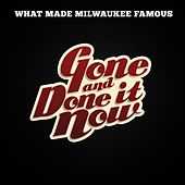 Gone and Done It Now - Single by What Made Milwaukee Famous