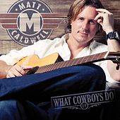 What Cowboys Do - EP by Matt Caldwell