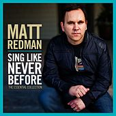 Sing Like Never Before: The Essential Collection by Matt Redman