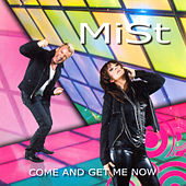 Come And Get Me Now by Mist