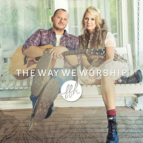 The Way We Worship by FFH