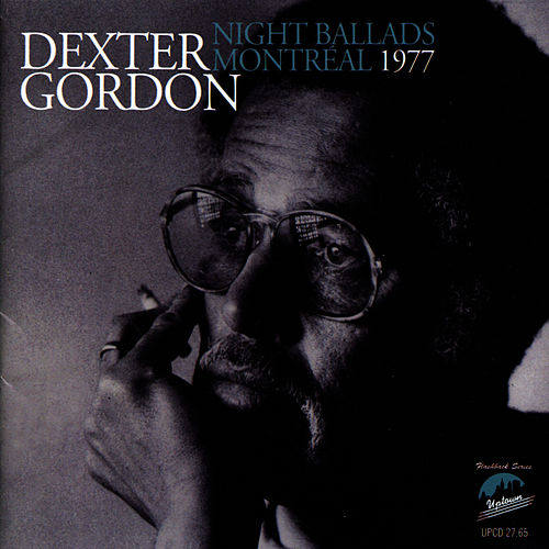 Night Ballads,Montreal, 1977 by Dexter Gordon