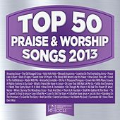 Top 50 Praise & Worship Songs 2013 by Various Artists