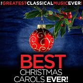 The Greatest Classical Music Ever! Best Christmas Carols Ever! by Various Artists