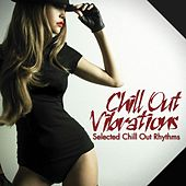 Chill Out Vibrations Selected Chill Out Rhythms by Various Artists
