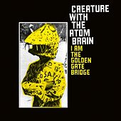 I Am the Golden Gate Bridge by Creature With The Atom Brain