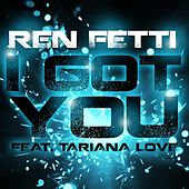 I Got You (feat. Tariana Love) by Ren Fetti