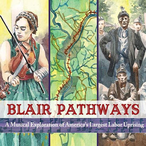 Blair Pathways: A Musical Exploration of America's Largest Labor Uprising by Various Artists