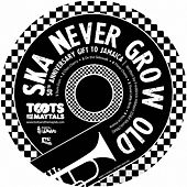 Ska Never Grow Old by Toots and the Maytals