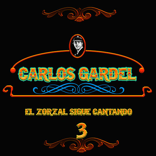 El Zorzal Sigue Cantando, Vol. 3 by Carlos Gardel