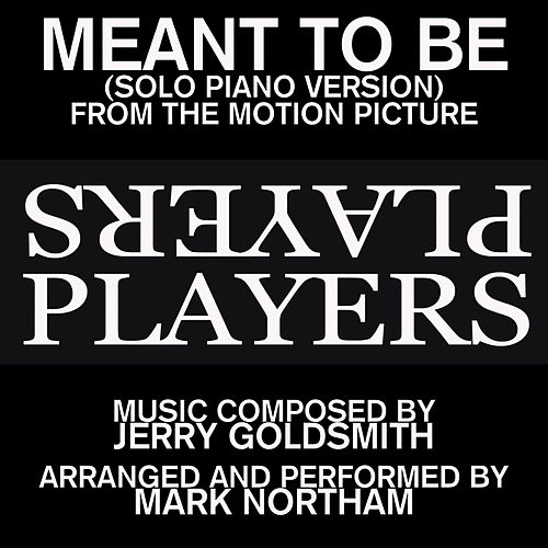 Meant To Be-Solo Piano Version (Love theme from the 1979 Motion Picture score for the film 'Players') by Mark Northam