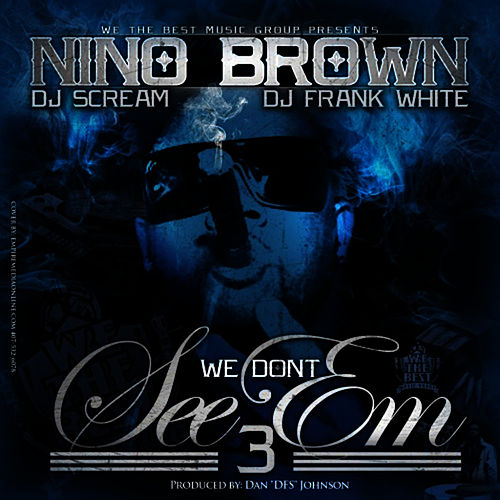 We Don't See Em 3 by Nino Brown