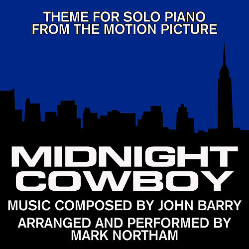 Midnight Cowboy-Main Theme for Solo Piano (from the Original score for the 1968 Motion Picture Score) by Mark Northam