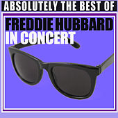 Absolutely The Best Of Freddie Hubbard In Concert by Freddie Hubbard