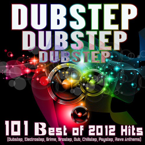 Dubstep Dubstep Dubstep: 101 Best of 2012 Hits (Dubstep, Electrostep, Grime, Brostep, Dub, Chillstep, Psystep, Rave Anthems) by Various Artists