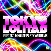 Tokyo Lolitas - Electro & House Party Anthems by Various Artists