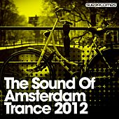 The Sound Of Amsterdam Trance 2012 - EP by Various Artists