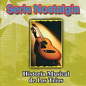 Serie Nostalgia: Historia Musical De Los Trios by Various Artists