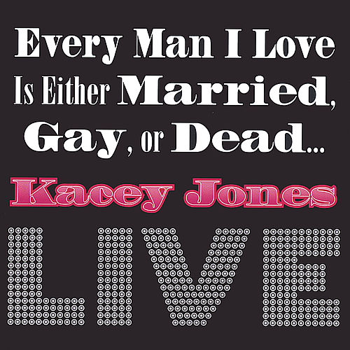 Every Man I Love Is Either Married, Gay or... by Kacey Jones