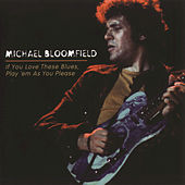If You Love These Blues, Play 'Em As You Please by Mike Bloomfield