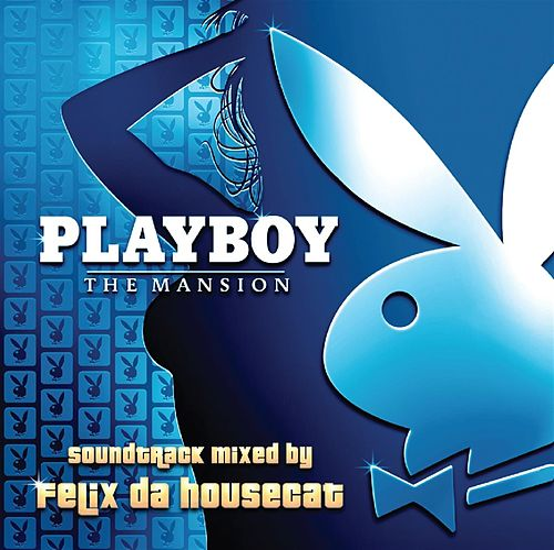 Playboy: The Mansion Soundtrack by Felix Da Housecat
