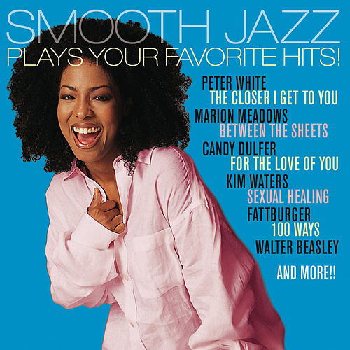 Smooth Jazz Plays Your Favorite Hits! by Various Artists