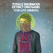 Your Love by Totally Enormous Extinct Dinosaurs