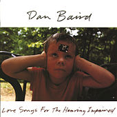 Love Songs For The Hearing Impaired by Dan Baird