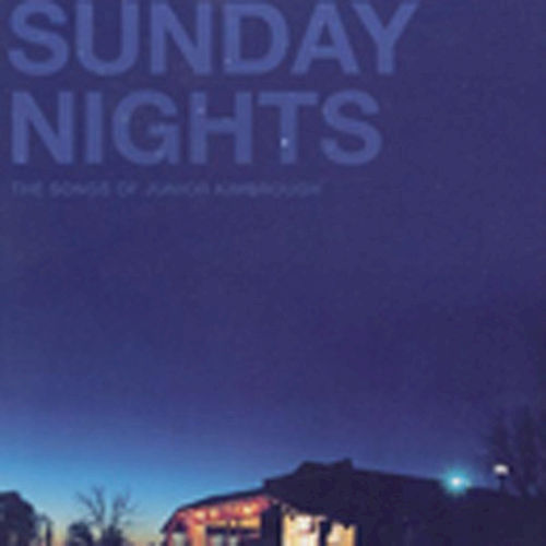 Sunday Nights: The Songs of Junior Kimbrough by Various Artists