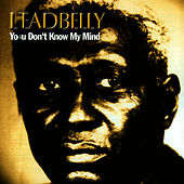 You Don't Know My Mind by Leadbelly