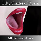 Fifty Shades of Opera - 50 Sensual Arias by Various Artists
