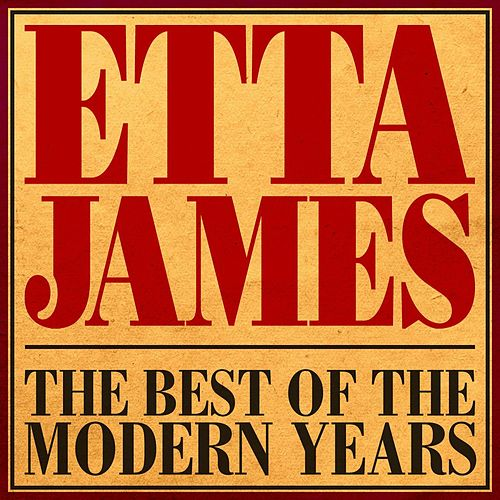 The Best Of The Modern Years by Etta James