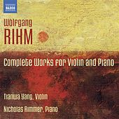 Rihm: Complete Works for Violin & Piano by Tianwa Yang