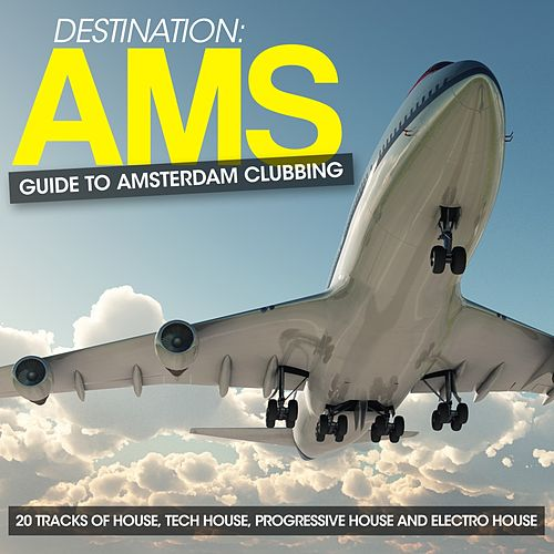 Destination: AMS - Guide to Amsterdam Clubbing (20 Tracks of House, Tech House, Progressive House and Electro House) by Various Artists