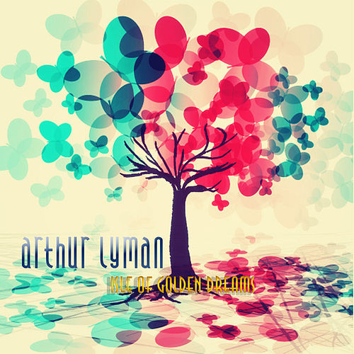 Isle of Golden Dreams (Remastered) by Arthur Lyman