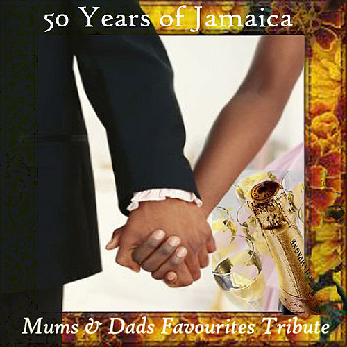 50 Years of Jamaica Mums & Dads Favourites Tribute by Various Artists