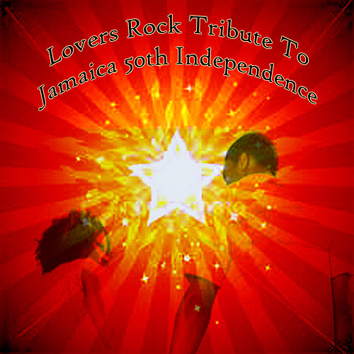 Lovers Rock Tribute To Jamaica 50th Independence by Various Artists