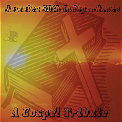Jamaica 50th Independence A Gospel Tribute by Various Artists