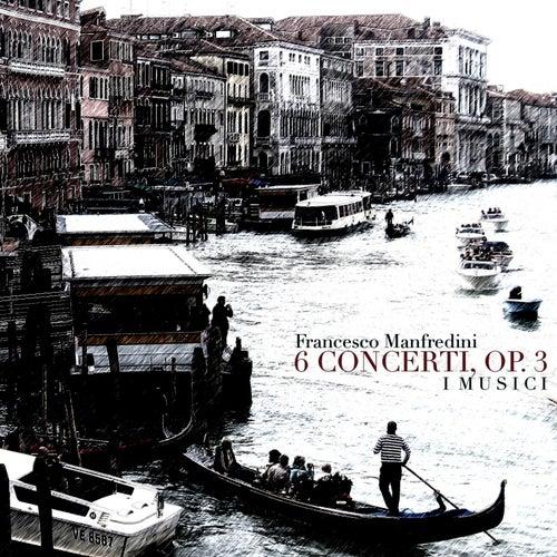 Manfredini: 6 Concerti, op.3 by I Musici